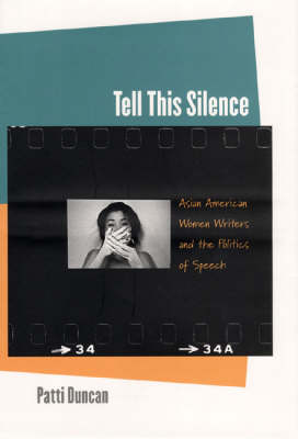 Tell This Silence: Asian American Women Writers and the Politics of Speech (Hardback)