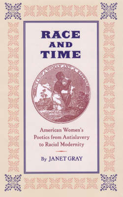 Race and Time: American Women's Poetics from Antislavery to Racial Modernity (Hardback)