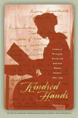 Kindred Hands: Letters on Writing by British and American Women Authors, 1865-1935 (Hardback)