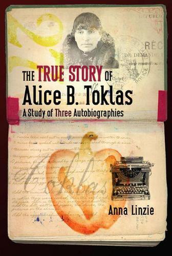 The True Story of Alice B. Toklas: A Study of Three Autobiographies (Hardback)