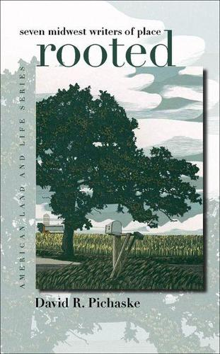 Rooted: Seven Midwest Writers of Place - American Land & Life Series (Paperback)