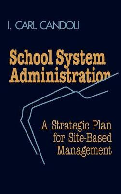 School System Administration: A Strategic Plan for Site-Based Management (Hardback)