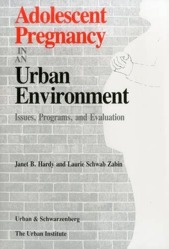 Adolescent Pregnancy in an Urban Environment - Urban Institute Press (Paperback)