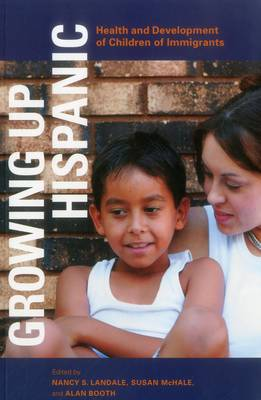 Growing up Hispanic: Health and Development of Children of Immigrants - Urban Institute Press (Paperback)