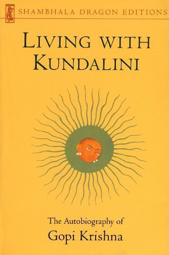 Living with Kundalini: Autobiography of Gopi Krishna (Paperback)