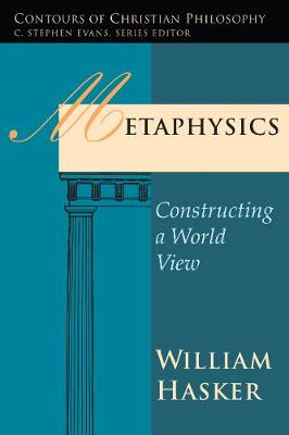 Metaphysics: Constructing a World View - Contours of Christian Philosophy (Paperback)