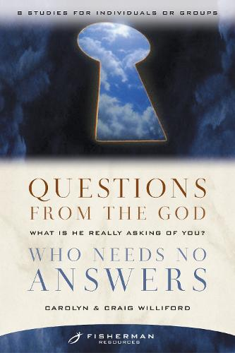 Questions from the God who Needs No Answers (Fisherman Resource Studies): What is He Really Asking of You? (Paperback)