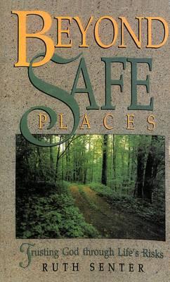 Beyond Safe Places: Beyond Safe Places: Trusting God Through Life's Risks (Paperback)