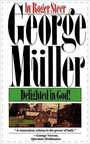 George Muller Delighted in God: Delighted in God! (Paperback)