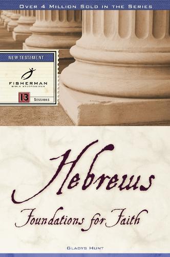 Hebrews: Foundations for Faith: 13 Studies - Fisherman Bible Studyguide (Paperback)