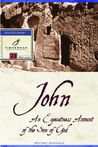 John: An Eyewitness Account of the Son of God: 23 Studies - Fisherman Bible Studyguide (Paperback)