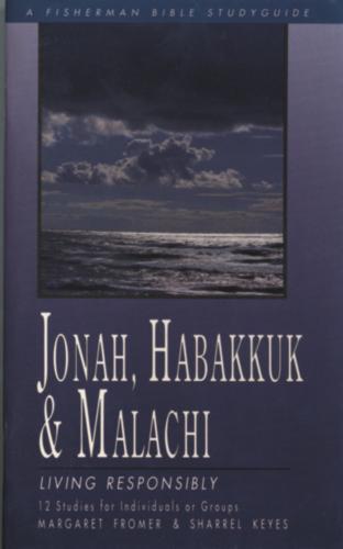 Jonah, Habakkuk & Malachi: Living Responsibly: 12 Studies - Fisherman Bible Studyguide (Paperback)