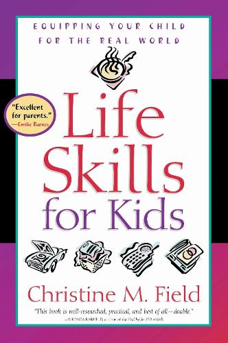Life Skills for Kids: Life Skills for Kids: Equipping your Child for the Real World (Paperback)