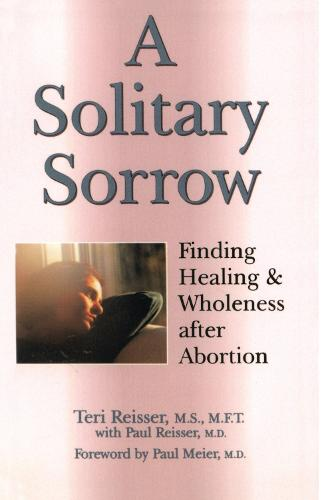 A Solitary Sorrow: Healing & Wholeness After Abortion (Paperback)