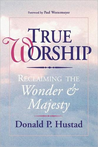 True Worship: Reclaiming the Wonder and Majesty: True Worship: Reclaiming the Wonder & Majesty (Paperback)