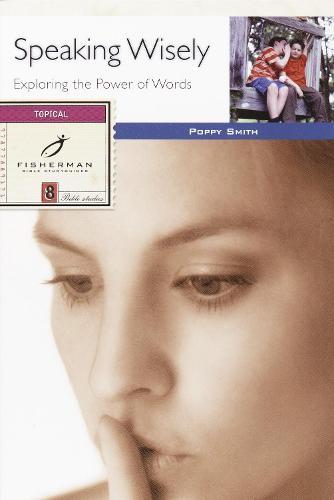 Speaking Wisely: Exploring the Power of Words: 12 Studies - Fisherman Bible Studyguide (Paperback)