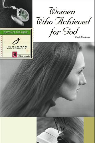 Women who Achieved for God: 8 Studies. (New Cover) - Fisherman Bible Studyguide (Paperback)