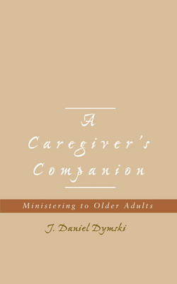 A Caregiver's Companion: Ministering to Older Adults (Paperback)