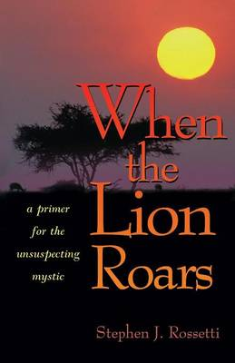 When the Lion Roars: A Primer for the Unsuspecting Mystic (Paperback)