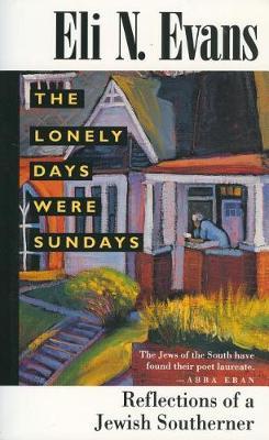 The Lonely Days Were Sundays: Reflections of a Jewish Southerner (Hardback)