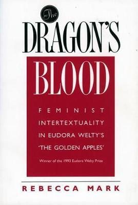 The Dragon's Blood: Feminist Intertextuality in Eudora Welty's 'The Golden Apples' (Hardback)