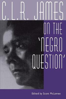 C. L. R. James on the Negro Question (Paperback)