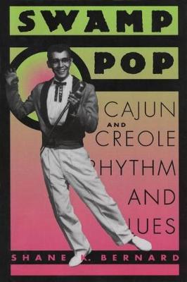 Swamp Pop: Cajun and Creole Rhythm and Blues (Hardback)