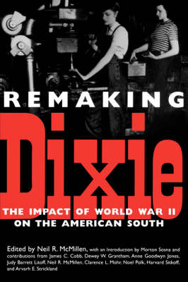 Remaking Dixie: The Impact of World War II on the American South (Paperback)