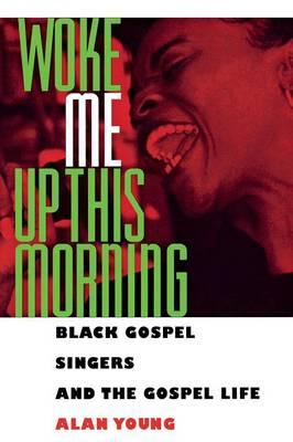 Woke Me Up This Morning: Black Gospel Singers and the Gospel Life (Paperback)