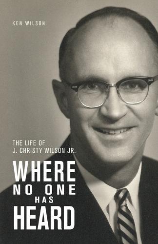 Where No One Has Heard: The Life of J. Christy Wilson Jr. (Paperback)