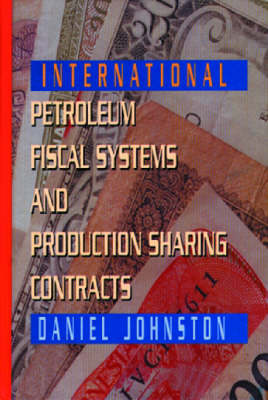 International Petroleum Fiscal Systems and Production Sharing Contracts (Hardback)