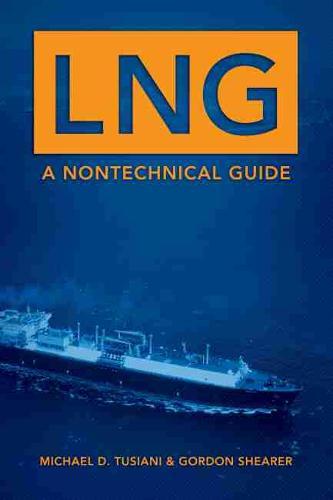 LNG: A Nontechnical Guide (Hardback)