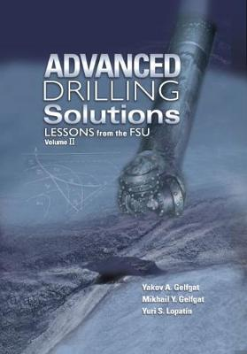 Advanced Drilling Solutions: Lessons From The FSU, Vol. 2 (Hardback)