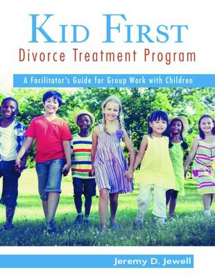 Kid First Divorce Treatment Program: A Facilitator's Guide for Group Work with Children (Spiral bound)