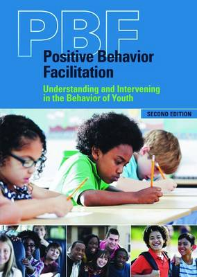 Positive Behavior Facilitation (PBF): Understanding and Intervening in the Behavior of Youth (Paperback)