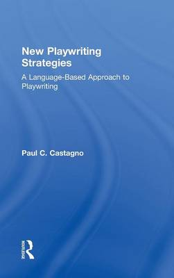 New Playwriting Strategies: A Language-Based Approach to Playwriting (Hardback)