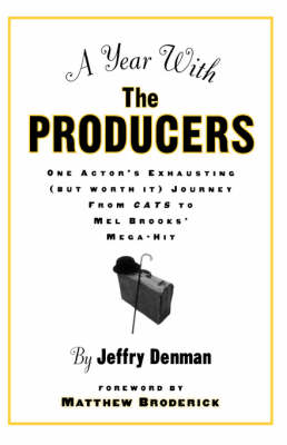 A Year with the Producers: One Actor's Exhausting (But Worth It) Journey from Cats to Mel Brooks' Mega-Hit (Paperback)