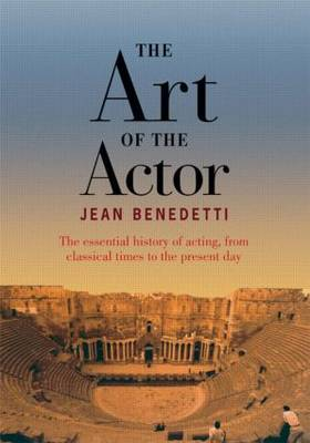 The Art of the Actor: The Essential History of Acting from Classical Times to the Present Day (Hardback)