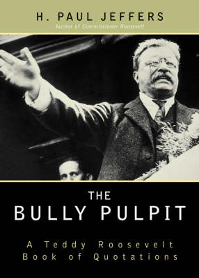 The Bully Pulpit: A Teddy Roosevelt Book of Quotations (Paperback)