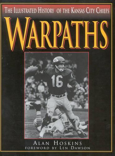 Warpaths: The Illustrated History of the Kansas City Chiefs (Hardback)