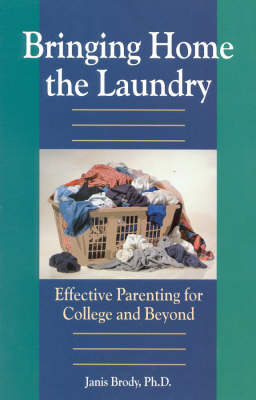 Bringing Home the Laundry: Effective Parenting for College and Beyond (Paperback)
