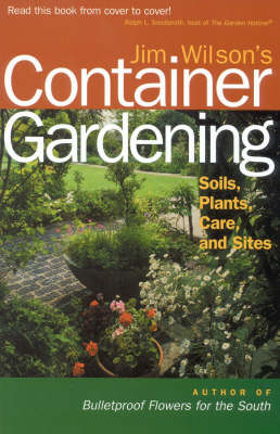 Jim Wilson's Container Gardening: Soils, Plants, Care, and Sites (Paperback)