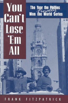 You Can't Lose 'Em All: The Year the Phillies Finally Won the World Series (Hardback)