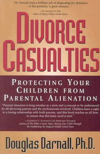 Divorce Casualties: Protecting Your Children from Parental Alienation (Paperback)