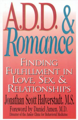 A D.D. and Romance: Finding Fulfillment in Love, Sex and Relationships (Paperback)