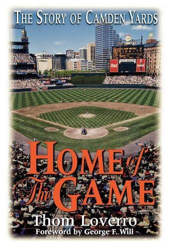 Home of the Game: The Story of Camden Yards (Hardback)