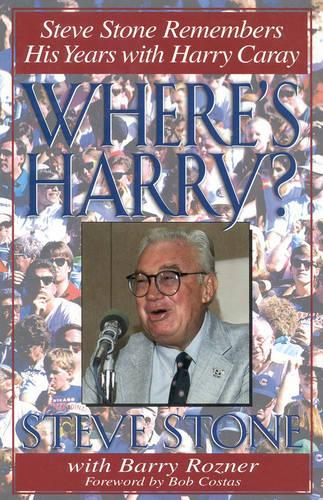 Where's Harry?: Steve Stone Remembers 25 Years with Harry Caray (Hardback)