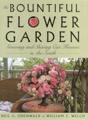 The Bountiful Flower Garden: Growing and Sharing Cut Flowers in the South (Hardback)