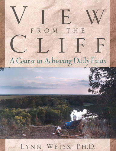 View from the Cliff: A Course in Achieving Daily Focus (Paperback)