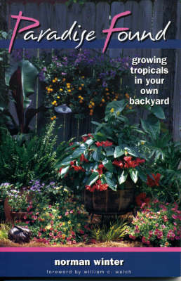 Paradise Found: Growing Tropicals in Your Own Backyard (Paperback)